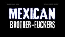 Mexican Brother-Fuckers hardcore bareback