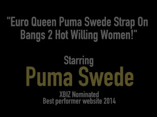 Euro Queen Puma Swede Strap On Bangs 2 Hot Willing Women!